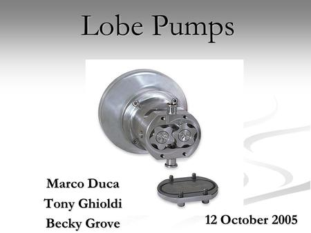 Lobe Pumps Marco Duca Tony Ghioldi Becky Grove 12 October 2005.