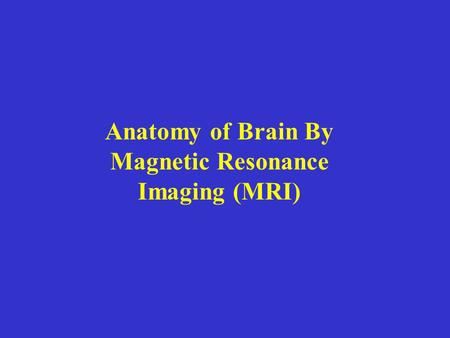 Anatomy of Brain By Magnetic Resonance Imaging (MRI)