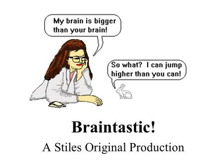 Brain Braintastic! A Stiles Original Production. Brain Imaging Techniques PET Scan-reflects blood flow; chemical activity. MRI-unsurpassed in anatomical.