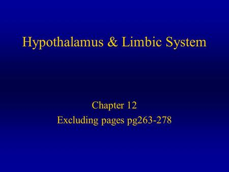 Hypothalamus & Limbic System Chapter 12 Excluding pages pg263-278.
