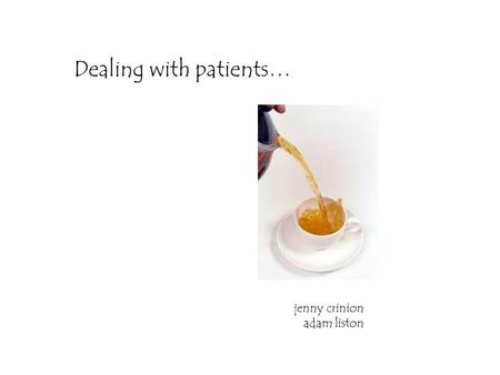 Dealing with patients… jenny crinion adam liston.