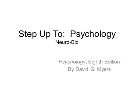 Step Up To: Psychology Neuro-Bio Psychology, Eighth Edition By David G. Myers.