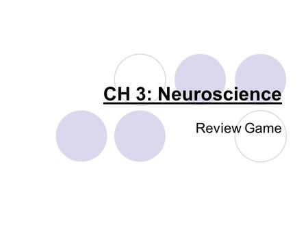 CH 3: Neuroscience Review Game. Please select a Team. 1.The firing neurons 2.The brain trust 3.We have potential 4.Driven by hormones 5.High on endorphins.