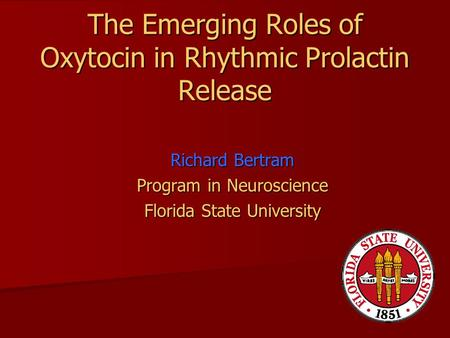 The Emerging Roles of Oxytocin in Rhythmic Prolactin Release Richard Bertram Program in Neuroscience Florida State University.