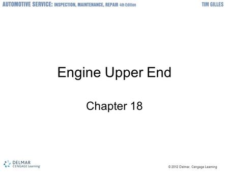 © 2012 Delmar, Cengage Learning Engine Upper End Chapter 18.
