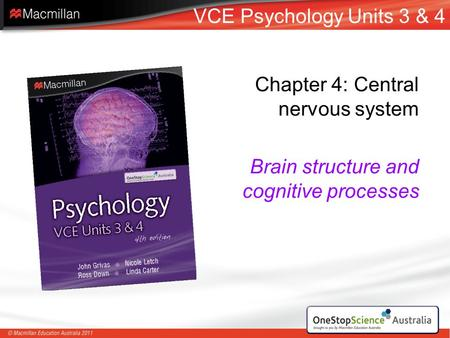 Chapter 4: Central nervous system Brain structure and cognitive processes VCE Psychology Units 3 & 4.