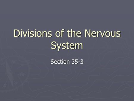 Divisions of the Nervous System Section 35-3. 1. Using Playdough at your table, sculpt a model of the brain. 2. Be sure to include the following parts: