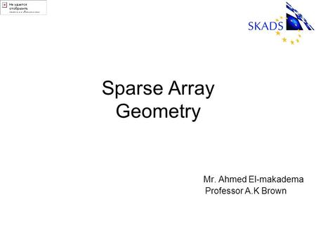 Sparse Array Geometry Mr. Ahmed El-makadema Professor A.K Brown.