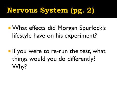  What effects did Morgan Spurlock's lifestyle have on his experiment?  If you were to re-run the test, what things would you do differently? Why?