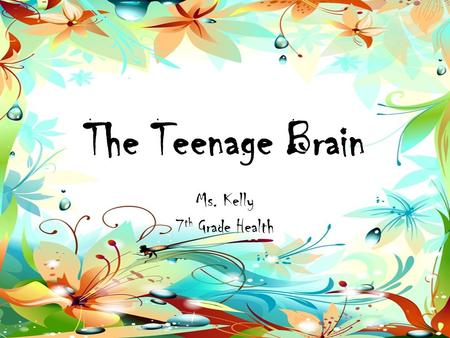 The Teenage Brain Ms. Kelly 7 th Grade Health. JOURNAL: Write about a time that you had to make a decision. Consider the following: – What was the scenario.