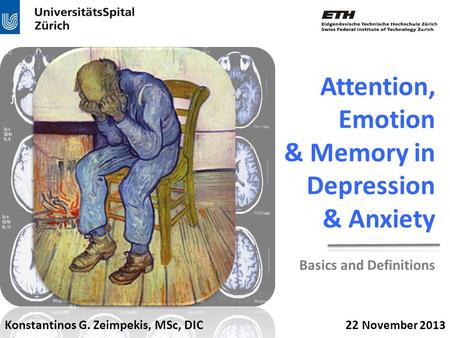 Konstantinos G. Zeimpekis, MSc, DIC 22 November 2013 Attention, Emotion & Memory in Depression & Anxiety Basics and Definitions.