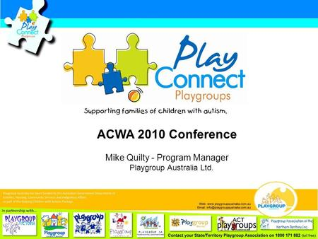 ACWA 2010 Conference Mike Quilty - Program Manager Playgroup Australia Ltd.