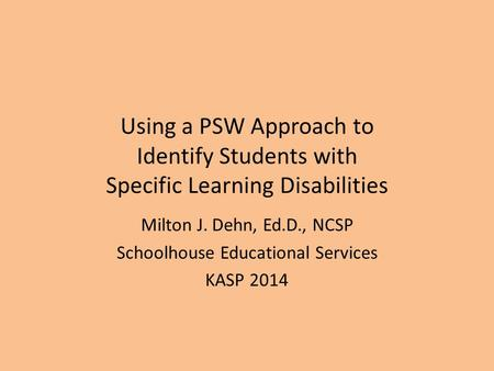Milton J. Dehn, Ed.D., NCSP Schoolhouse Educational Services KASP 2014