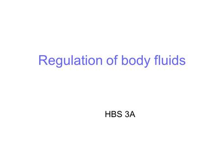 Regulation of body fluids HBS 3A. Body fluids Body fluids consist of Body fluids have different names in different locations. Intracellular fluid (c_______________)