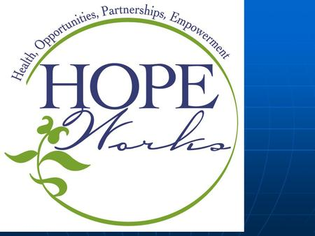 HOPE Works 2004-2009 Health, Opportunities, Partnerships and Empowerment.