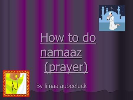 How to do namaaz (prayer) By liinaa aubeeluck. Namaaz time table Fajr: early morning 2 sunnat you have to read 2 farz you have to read Zohar: afternoon.