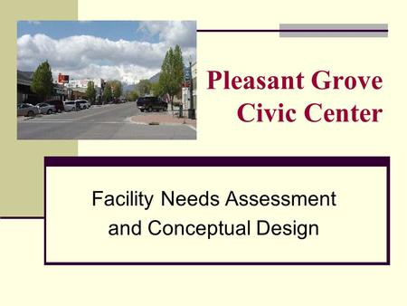 Facility Needs Assessment and Conceptual Design Pleasant Grove Civic Center.