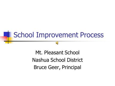School Improvement Process Mt. Pleasant School Nashua School District Bruce Geer, Principal.