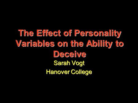 The Effect of Personality Variables on the Ability to Deceive Sarah Vogt Hanover College.