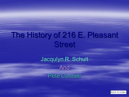 The History of 216 E. Pleasant Street Jacqulyn R. Schult And Pete Connell.