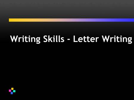 Writing Skills - Letter Writing