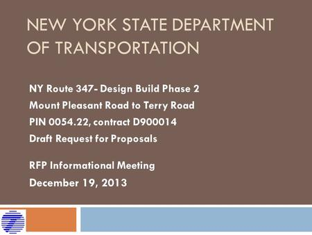 NEW YORK STATE DEPARTMENT OF TRANSPORTATION NY Route 347- Design Build Phase 2 Mount Pleasant Road to Terry Road PIN 0054.22, contract D900014 Draft Request.