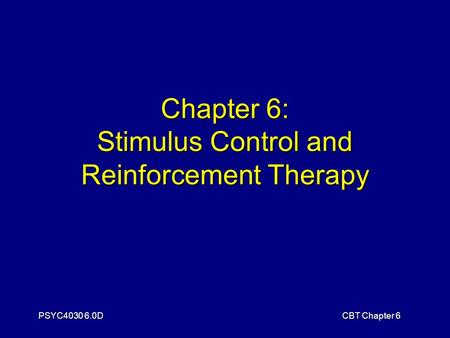 PSYC4030 6.0DCBT Chapter 6 Chapter 6: Stimulus Control and Reinforcement Therapy.