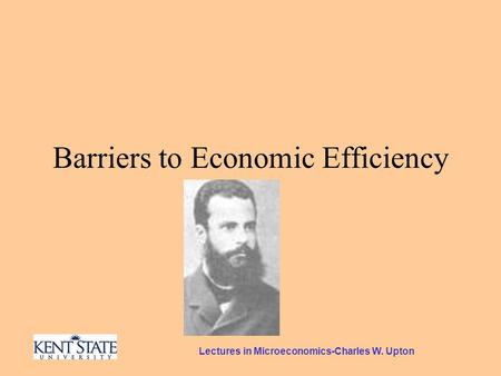 Lectures in Microeconomics-Charles W. Upton Barriers to Economic Efficiency.