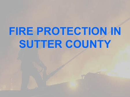FIRE PROTECTION IN SUTTER COUNTY. TWO INDEPENDENT FIRE PROTECTION DISTRICTS MERIDIAN SUTTER BASIN 4 SERVICE AREAS: C EAST NICOLAUS FIRE D PLEASANT GROVE.