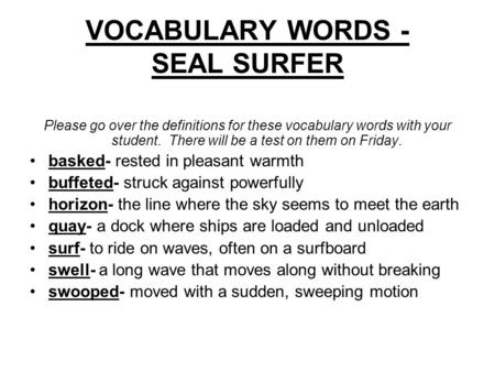 VOCABULARY WORDS - SEAL SURFER Please go over the definitions for these vocabulary words with your student. There will be a test on them on Friday. basked-