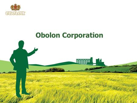Obolon Corporation. Obolon in figures Corporation Obolon — the largest Ukrainian procer of beer, soft drinks and alcoholic drinks, mineral water. 557.
