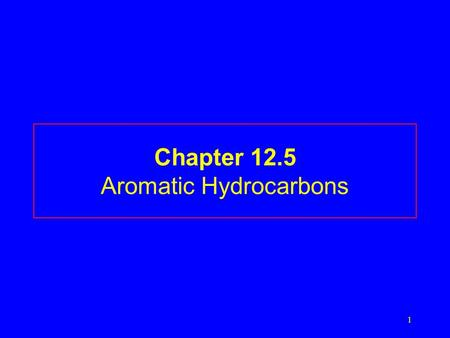 1 Chapter 12.5 Aromatic Hydrocarbons. 2 Aromatic Compounds and Benzene Aromatic compounds contain benzene. Benzene, C 6 H 6, is represented as a six carbon.