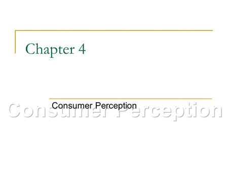 Chapter 4 Consumer Perception Consumer Perception.