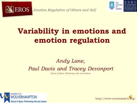 Emotion Regulation of Others and Self  Variability in emotions and emotion regulation Andy Lane, Paul Davis and Tracey Devonport.