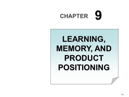 9-1 CHAPTER 9 LEARNING, MEMORY, AND PRODUCT POSITIONING.