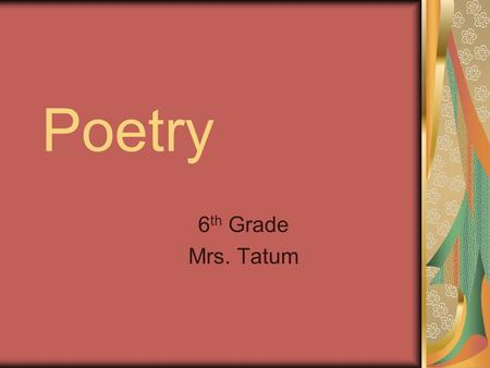 Poetry 6th Grade Mrs. Tatum.