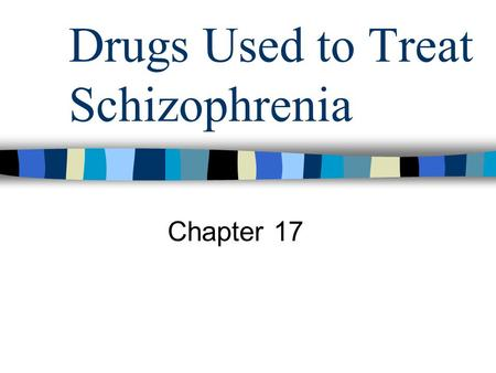 Drugs Used to Treat Schizophrenia Chapter 17. Positive symptoms of schizophrenia Delusions Hallucinations Bizarre behaviors Dissociated or fragmented.