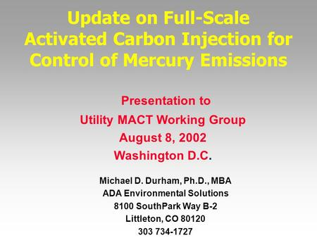 Update on Full-Scale Activated Carbon Injection for Control of Mercury Emissions Michael D. Durham, Ph.D., MBA ADA Environmental Solutions 8100 SouthPark.