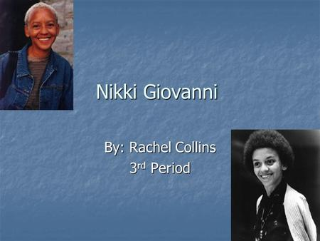 Nikki Giovanni By: Rachel Collins 3 rd Period. The Life Of Nikki Giovanni She was born in Knoxville Tennessee She was born in Knoxville Tennessee Her.