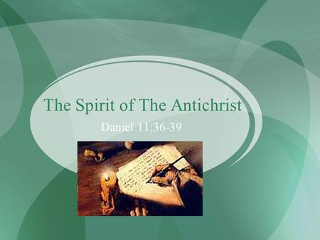 The Spirit of The Antichrist Daniel 11:36-39. The Spirit of The Antichrist Daniel 11:36-39 1 John 2:18, 22 1 John 4:3 2 John 7.