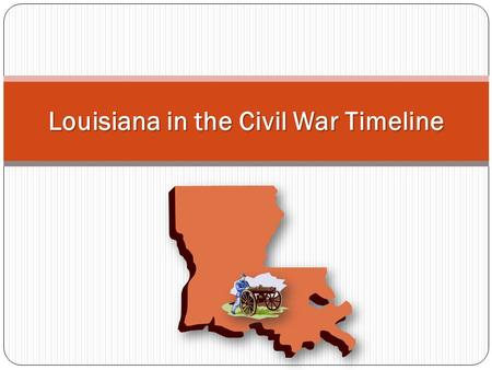 Louisiana in the Civil War Timeline. Directions Look over the maps on the next two slides and discuss possible patterns for the Civil War journey through.
