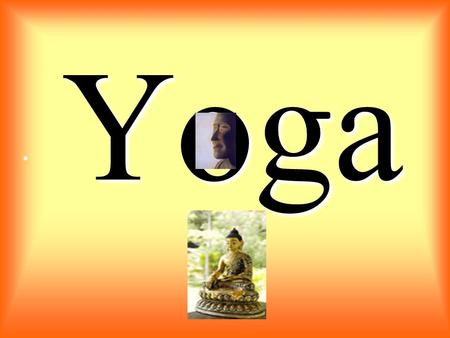 Yoga. 7 Magic Keys to live a life full of Yoga Readiness & Efforts [to start with]