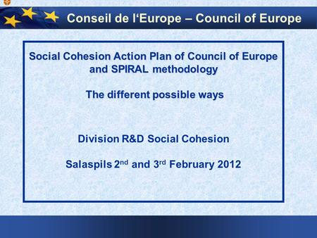 Social Cohesion Action Plan of Council of Europe and SPIRAL methodology The different possible ways The different possible ways Division R&D Social Cohesion.
