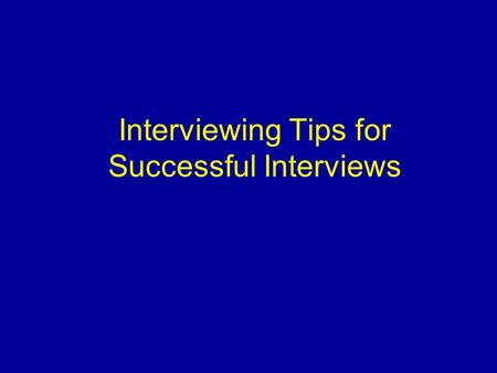 Interviewing Tips for Successful Interviews. Successful interviewing is an art and should not be treated as a mechanical process.