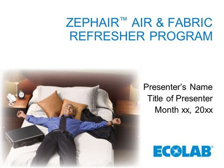ZEPHAIR ™ AIR & FABRIC REFRESHER PROGRAM Presenter's Name Title of Presenter Month xx, 20xx.
