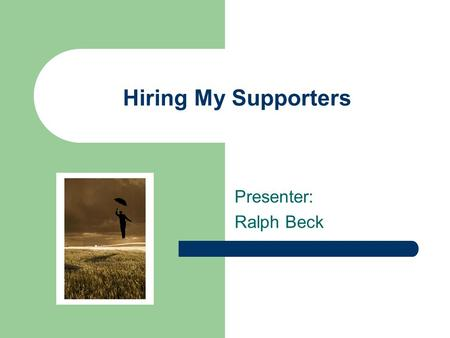 Hiring My Supporters Presenter: Ralph Beck. Good To See You Good See You.