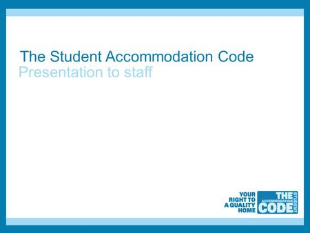 The Student Accommodation Code Presentation to staff.