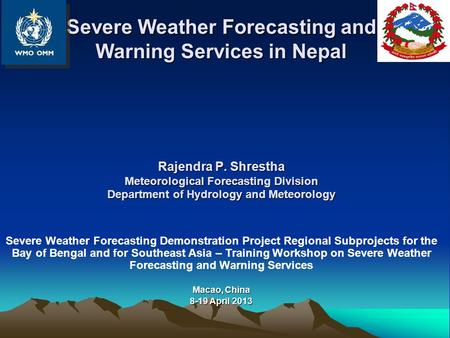 Severe Weather Forecasting and Warning Services in Nepal Rajendra P. Shrestha Meteorological Forecasting Division Department of Hydrology and Meteorology.