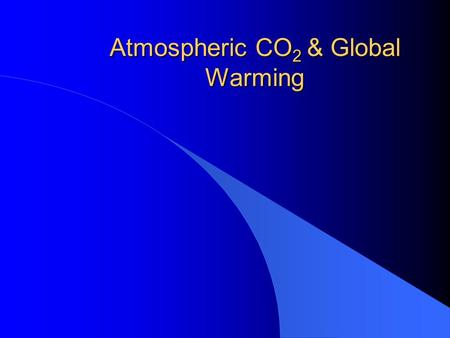 Atmospheric CO 2 & Global Warming. Atmospheric Temperature and CO 2 Atmospheric Temperature and CO 2 Levels.