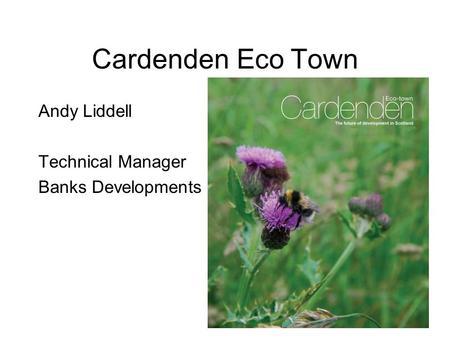 Cardenden Eco Town Andy Liddell Technical Manager Banks Developments.